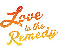 Love is the Remedy Photographic Print