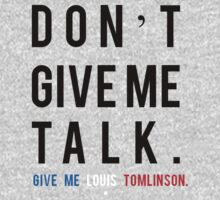 Don't Give Me Talk, Give Me Louis Tomlinson by missylayner