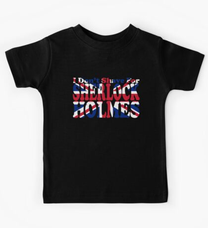 I Don't Shave For Sherlock Holmes Kids Tee