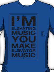 I'm Elevating Music, You Make Elevator Music (Black) T-Shirt
