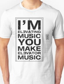 I'm Elevating Music, You Make Elevator Music (Black) Unisex T-Shirt