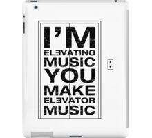 I'm Elevating Music, You Make Elevator Music (Black) iPad Case/Skin