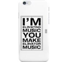 I'm Elevating Music, You Make Elevator Music (Black) iPhone Case/Skin