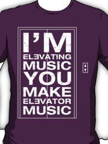 I'm Elevating Music, You Make Elevator Music (White) T-Shirt