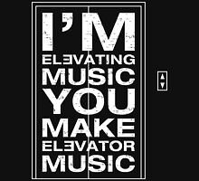I'm Elevating Music, You Make Elevator Music (White) T-Shirt