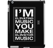 I'm Elevating Music, You Make Elevator Music (White) iPad Case/Skin