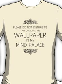 Changing the Wallpaper in My Mind Palace T-Shirt