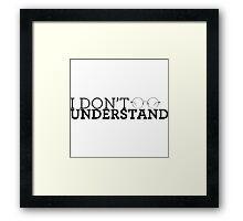 I Don't Understand Framed Print