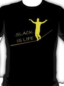 Slack is Life (for dark T-shirts) T-Shirt