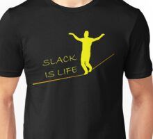 Slack is Life (for dark T-shirts) Unisex T-Shirt