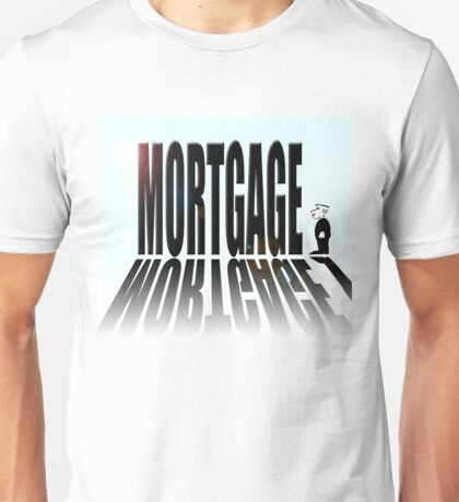 Big mortgage, little income - Negative equity.  Unisex T-Shirt