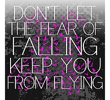 Don't fear flying bird art quote Photographic Print