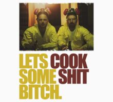 Lets cook some shit! by teesbitches