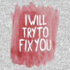 I Will Try To Fix You - V2 by positiver