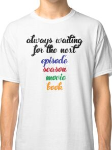 Always waiting Classic T-Shirt