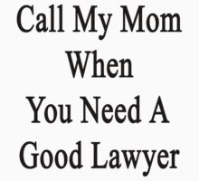 Call My Mom When You Need A Good Lawyer  by supernova23