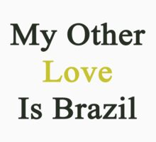 My Other Love Is Brazil  by supernova23