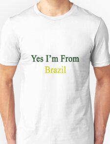 Yes I'm From Brazil  Unisex T-Shirt