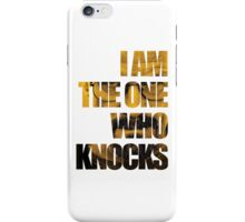 I am the one who knocks.... iPhone Case/Skin