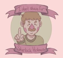 """I don't shave for Sherlock Holmes!"" by warddraws"