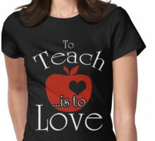 To Teach ...is To Love Womens Fitted T-Shirt