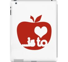 To Teach ...is To Love iPad Case/Skin