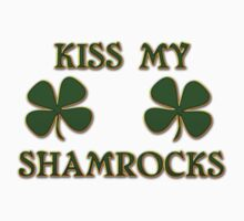 Irish Kiss My Shamrocks by HolidayT-Shirts