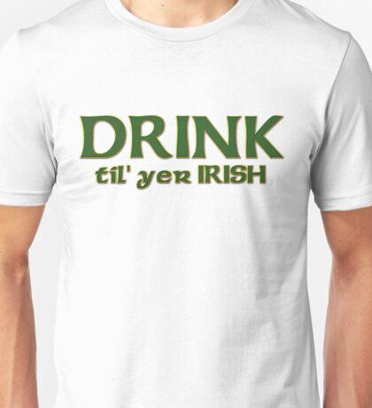 Drink Until Your Irish Unisex T-Shirt