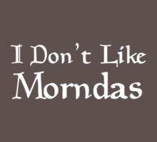 I don't like Morndas by zorpzorp