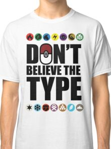 Don't Believe the Type Classic T-Shirt