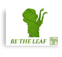 Be The Leaf Canvas Print