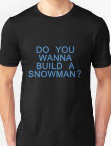 Do You Wanna Build a Snowman? Unisex T-Shirt