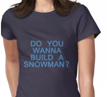 Do You Wanna Build a Snowman? Womens Fitted T-Shirt
