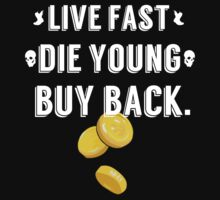 Live Fast, Die Young, Buy Back (White) by OMGitsSussy