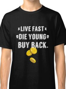 Live Fast, Die Young, Buy Back (White) Classic T-Shirt