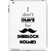 I Don't Shave For Sherlock Holmes (black) iPad Case/Skin
