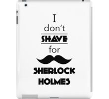 I Don't Shave For Sherlock Holmes (black) iPad Case/Skin