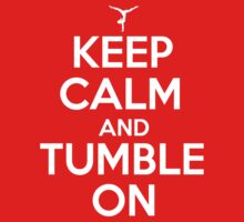 Keep calm and Tumble On by shakeoutfitters