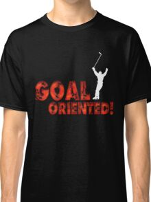 Goal Oriented Classic T-Shirt