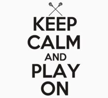 Keep Calm and Play On - Lacrosse by shakeoutfitters