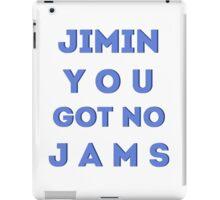 JIMIN YOU GOT NO JAMS iPad Case/Skin