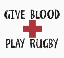Give Blood, Play Rugby by shakeoutfitters