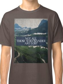 Not All Those Who Wander Classic T-Shirt