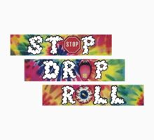 Stop Drop and Rollllll by staytrill