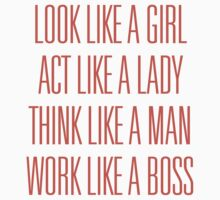 Look like a girl, act like a lady, think like a man, work like a boss by Magellan