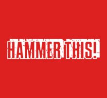 """Hammer This!"" Text Only/White Kids Tee"