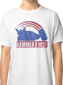 HAMMER THIS!  Classic T-Shirt