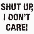 SHUT UP, I DON'T CARE (QUIT WHINING COLLECTION) by mgtow