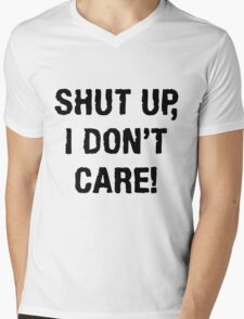 SHUT UP, I DON'T CARE (QUIT WHINING COLLECTION) Mens V-Neck T-Shirt