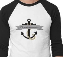 be your own anchor Men's Baseball ¾ T-Shirt